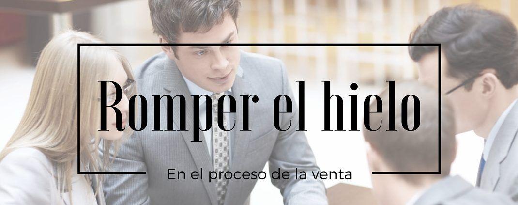 Romper El Hielo En El Proceso De La Venta Consultora De Rrhh Y Formación En Empresa Trivière Partners