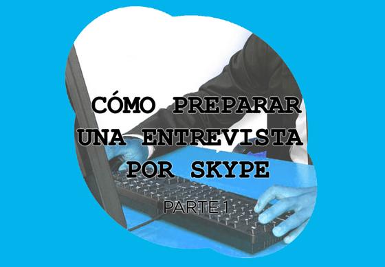 Cómo preparar una entrevista por skype parte 1