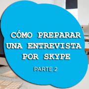 Cómo preparar una entrevista por skype parte2